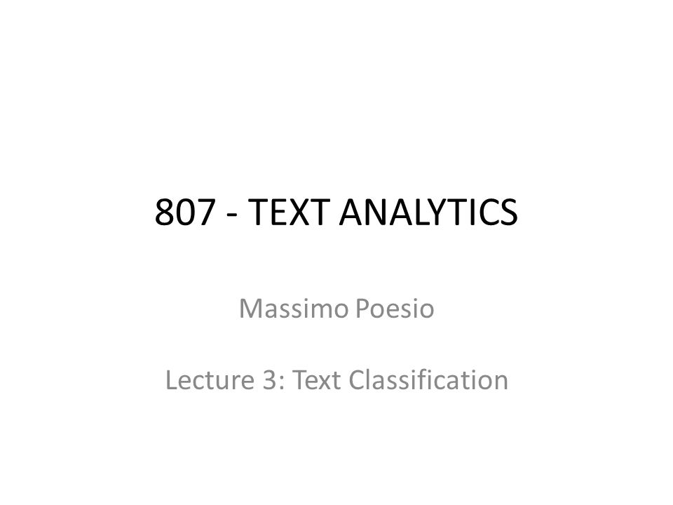 807 - TEXT ANALYTICS Massimo Poesio Lecture 3: Text Classification