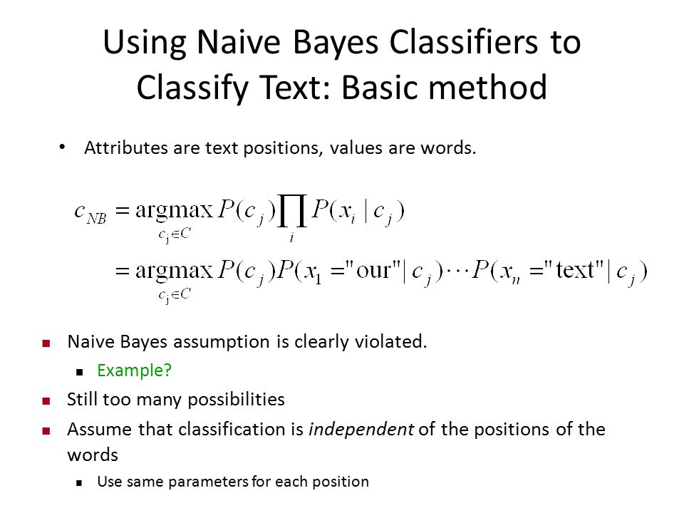 Using Naive Bayes Classifiers to Classify Text: Basic method Attributes are text positions, values are words.