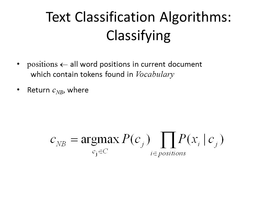 Text Classification Algorithms: Classifying positions  all word positions in current document which contain tokens found in Vocabulary Return c NB, where