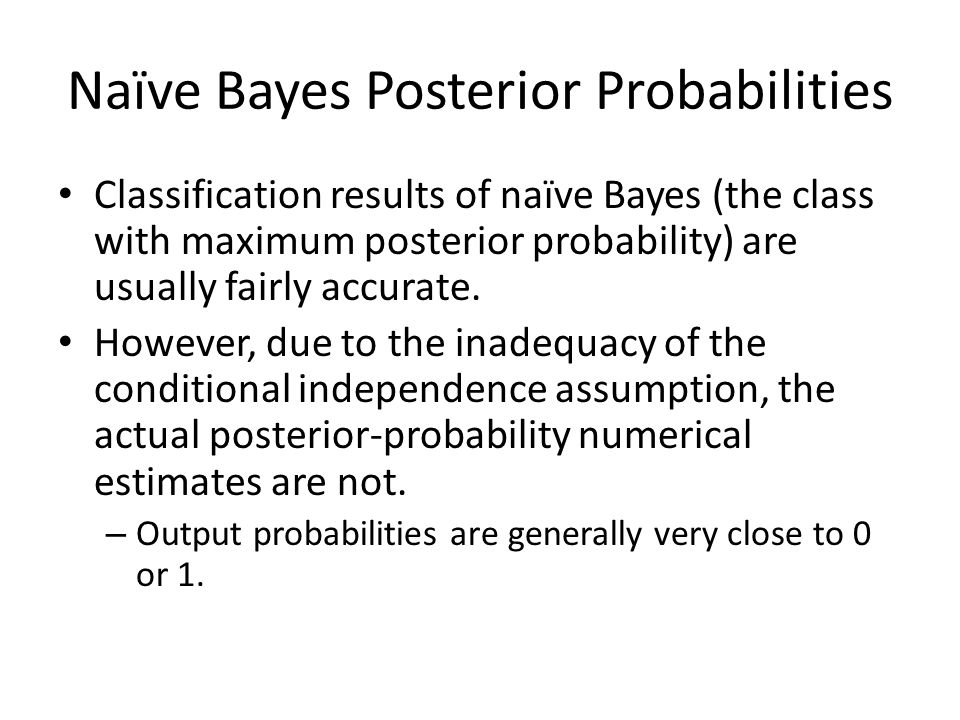 Naïve Bayes Posterior Probabilities Classification results of naïve Bayes (the class with maximum posterior probability) are usually fairly accurate.