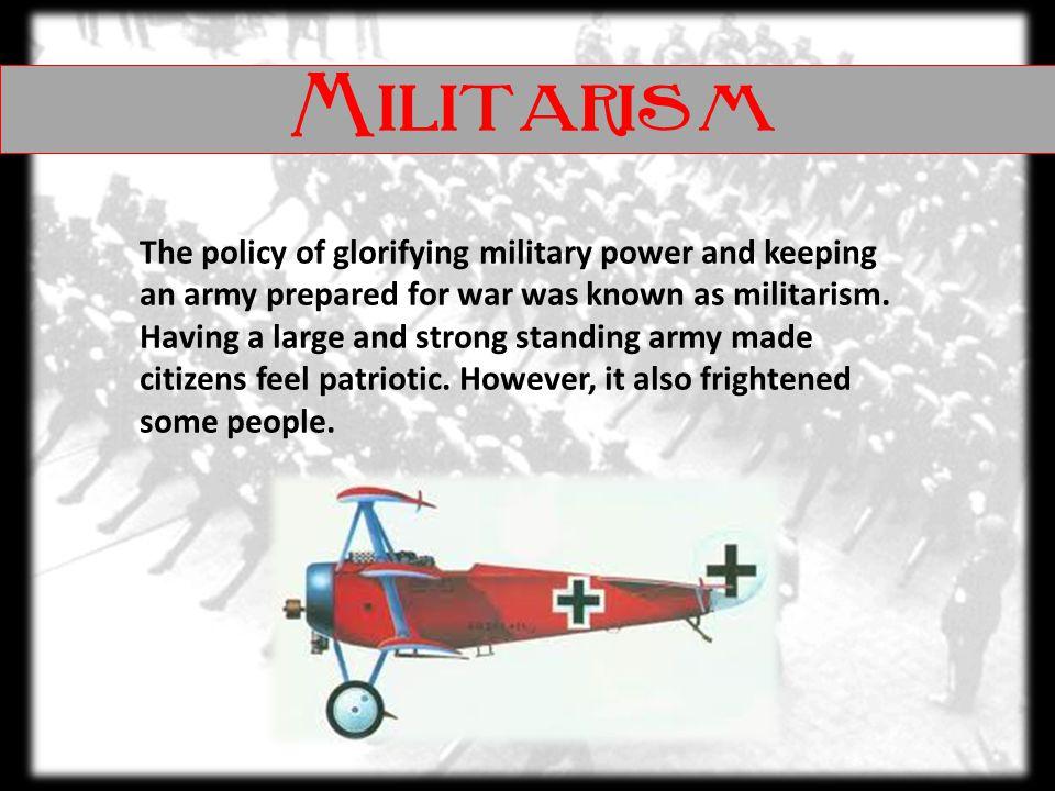  Glorifying of military power  Kept militaries prepared for war  Conscription (military draft)  Larger militaries 