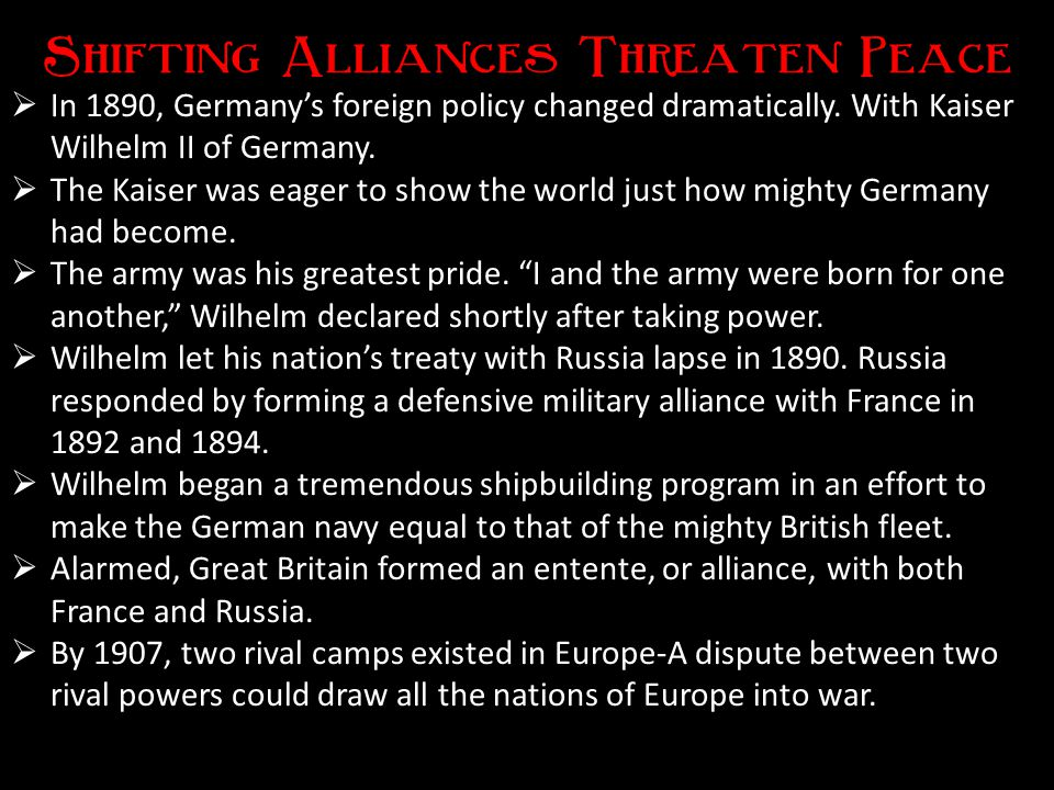   Tangled system of alliances throughout Europe  Each nation was required to support its allies  Small disputes would result in a large-scale