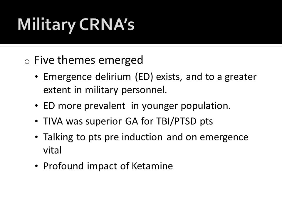 o Five themes emerged Emergence delirium (ED) exists, and to a greater extent in military personnel.