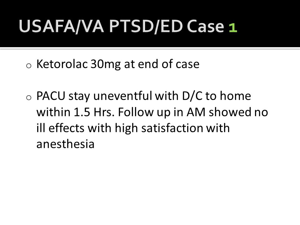 o Ketorolac 30mg at end of case o PACU stay uneventful with D/C to home within 1.5 Hrs.