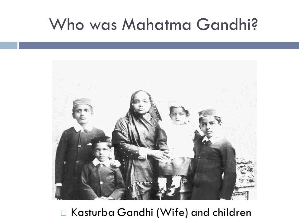 Who was Mahatma Gandhi?  Kasturba Gandhi (Wife) and children