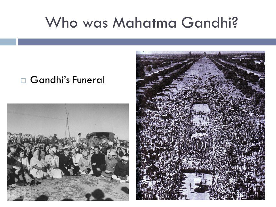 Who was Mahatma Gandhi?  Gandhi's Funeral