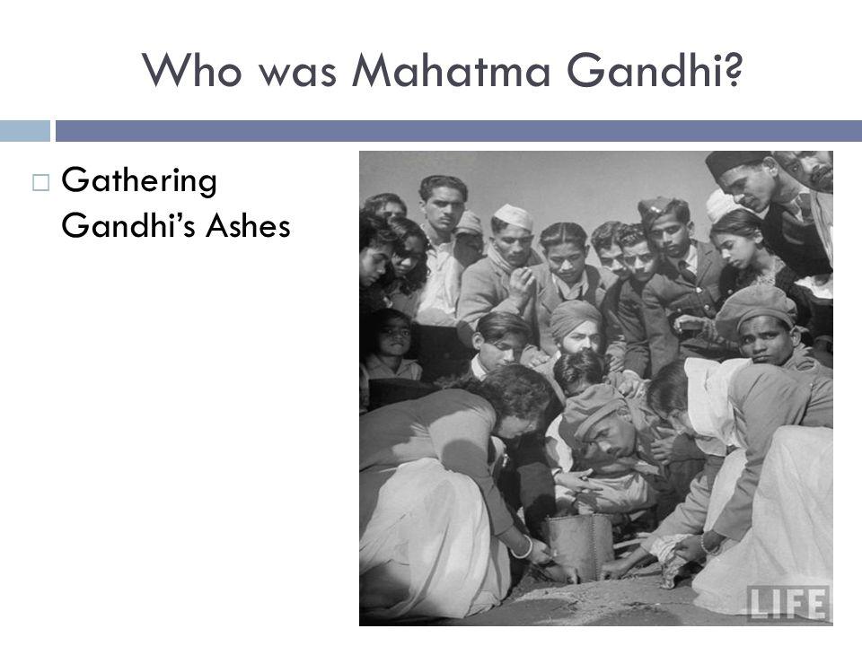 Who was Mahatma Gandhi?  Gathering Gandhi's Ashes