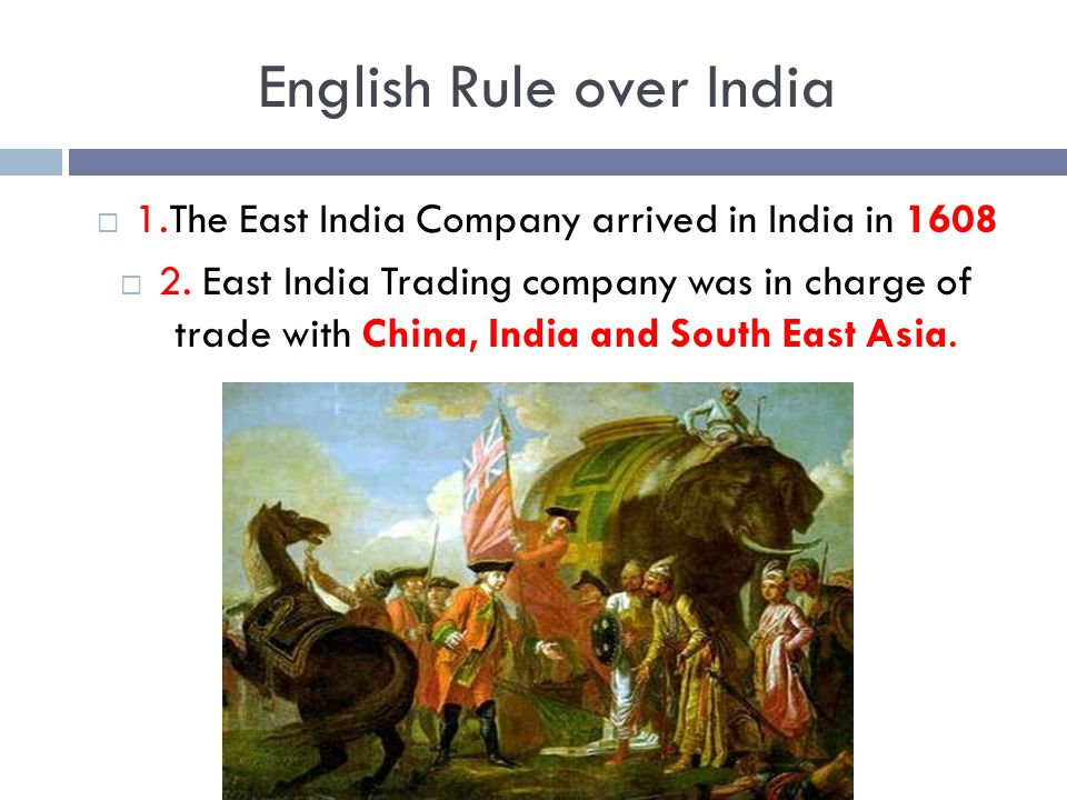 English Rule over India  3.The East India Company arrived in India in 1608.