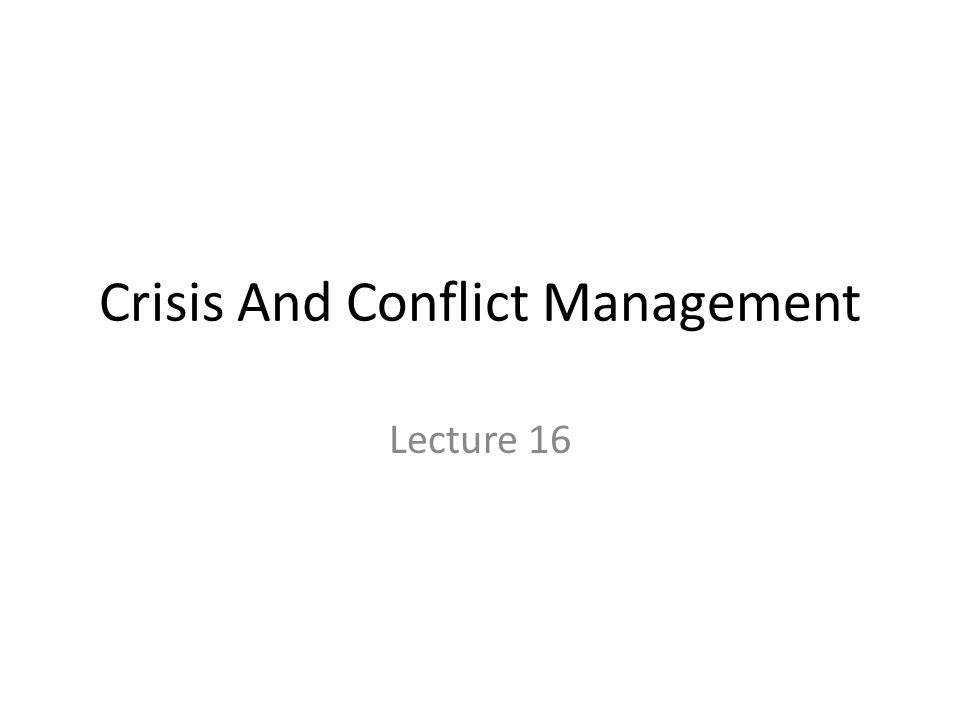 Crisis And Conflict Management Lecture 16