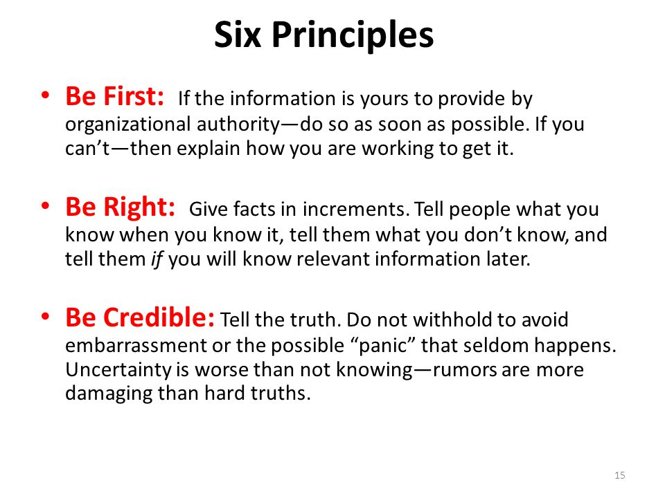 Six Principles Be First: If the information is yours to provide by organizational authority—do so as soon as possible.