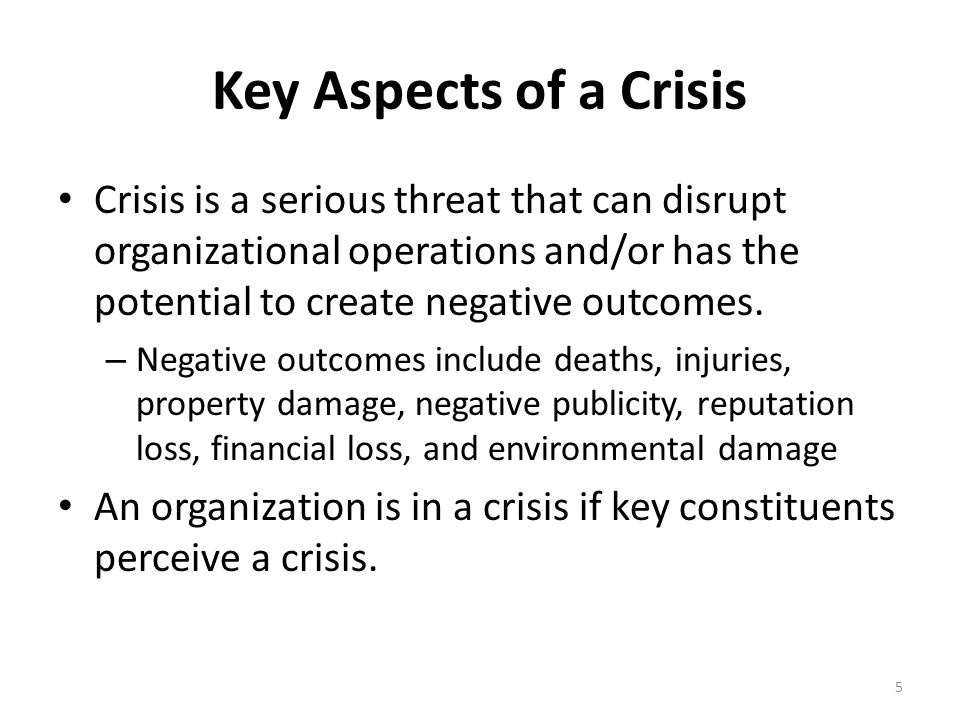 Key Aspects of a Crisis Crisis is a serious threat that can disrupt organizational operations and/or has the potential to create negative outcomes.