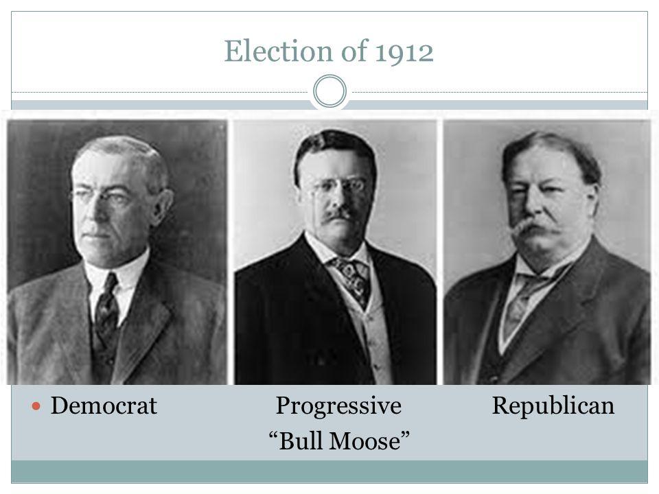 Election of 1912 Democrat ProgressiveRepublican Bull Moose