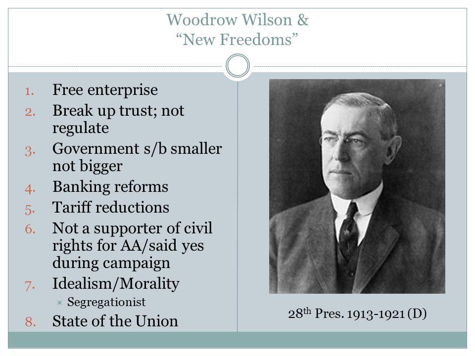 Woodrow Wilson & New Freedoms 1. Free enterprise 2.