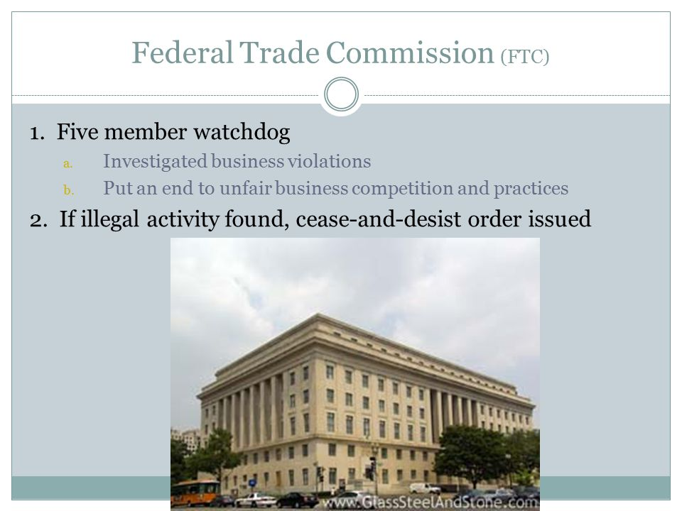 Federal Trade Commission (FTC) 1. Five member watchdog a.