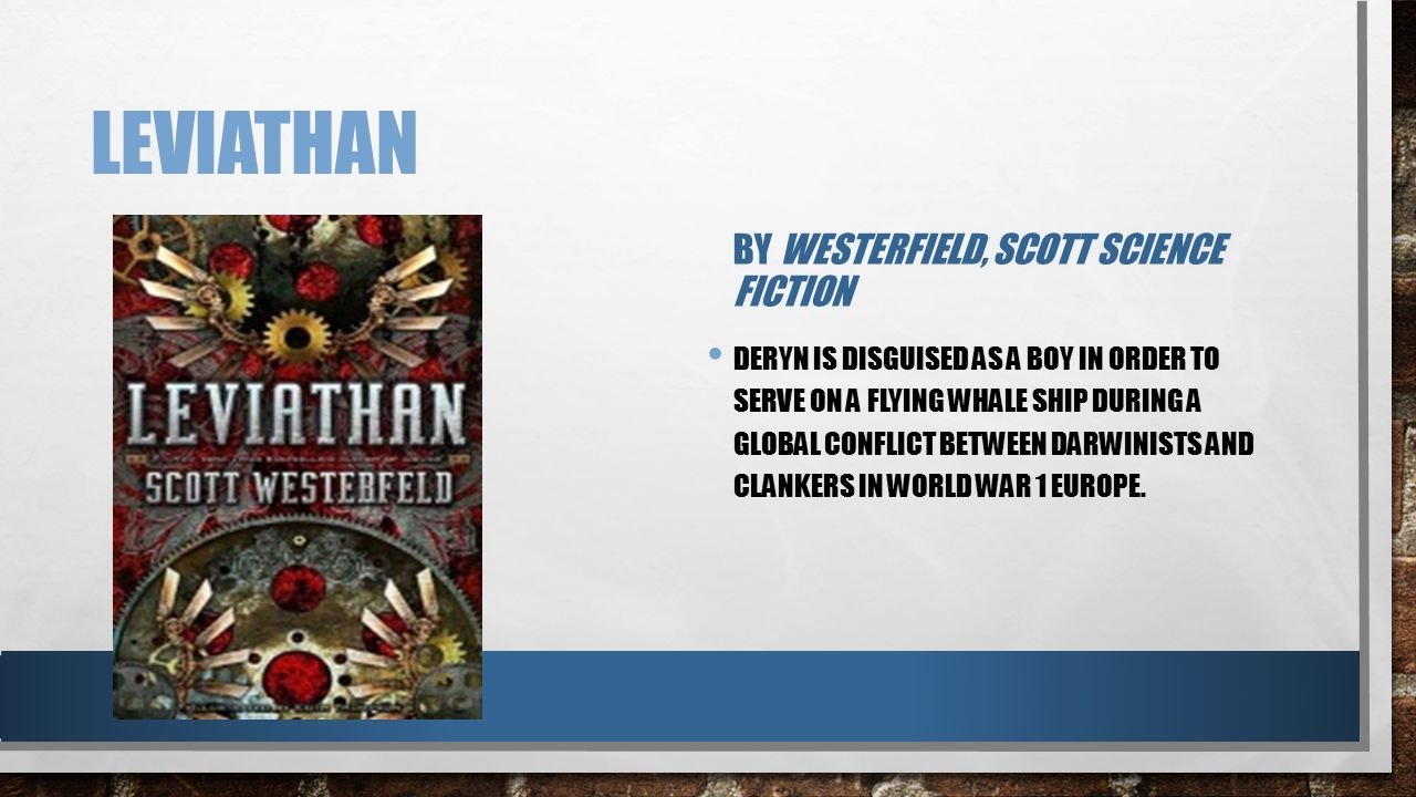 LEVIATHAN BY WESTERFIELD, SCOTT SCIENCE FICTION DERYN IS DISGUISED AS A BOY IN ORDER TO SERVE ON A FLYING WHALE SHIP DURING A GLOBAL CONFLICT BETWEEN