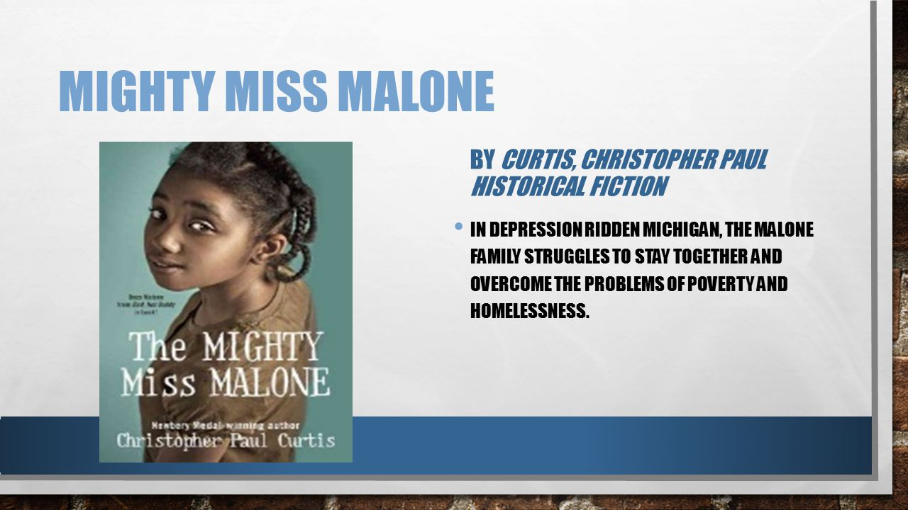 MIGHTY MISS MALONE BY CURTIS, CHRISTOPHER PAUL HISTORICAL FICTION IN DEPRESSION RIDDEN MICHIGAN, THE MALONE FAMILY STRUGGLES TO STAY TOGETHER AND OVER