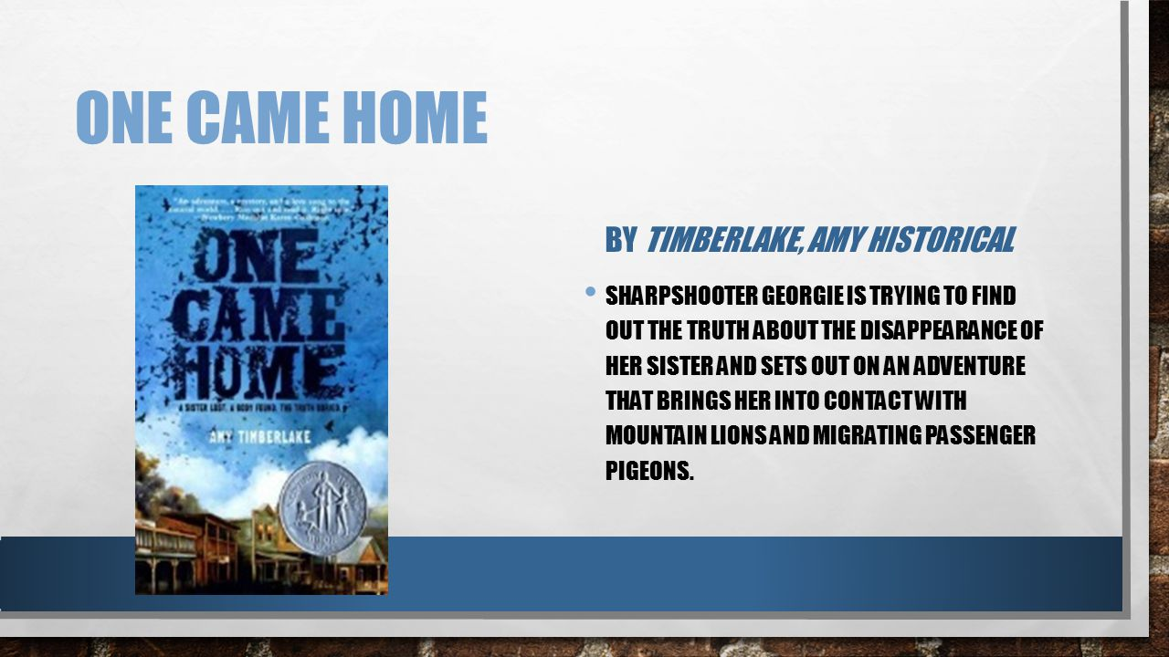 ONE CAME HOME BY TIMBERLAKE, AMY HISTORICAL SHARPSHOOTER GEORGIE IS TRYING TO FIND OUT THE TRUTH ABOUT THE DISAPPEARANCE OF HER SISTER AND SETS OUT ON