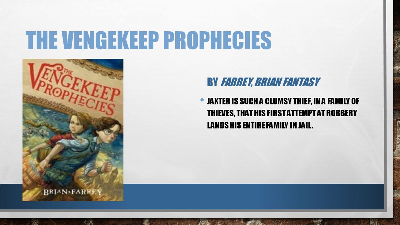THE VENGEKEEP PROPHECIES BY FARREY, BRIAN FANTASY JAXTER IS SUCH A CLUMSY THIEF, IN A FAMILY OF THIEVES, THAT HIS FIRST ATTEMPT AT ROBBERY LANDS HIS E
