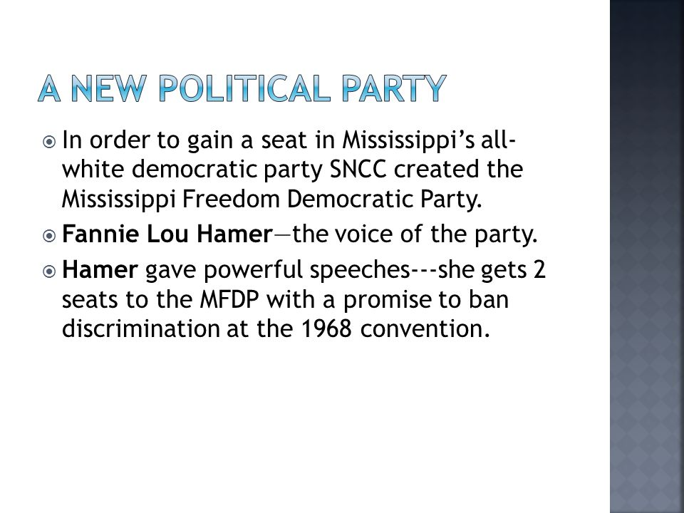  In order to gain a seat in Mississippi's all- white democratic party SNCC created the Mississippi Freedom Democratic Party.