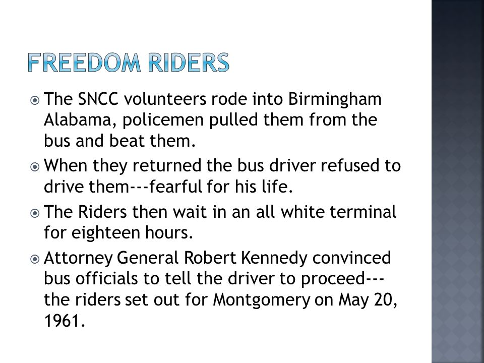  The SNCC volunteers rode into Birmingham Alabama, policemen pulled them from the bus and beat them.