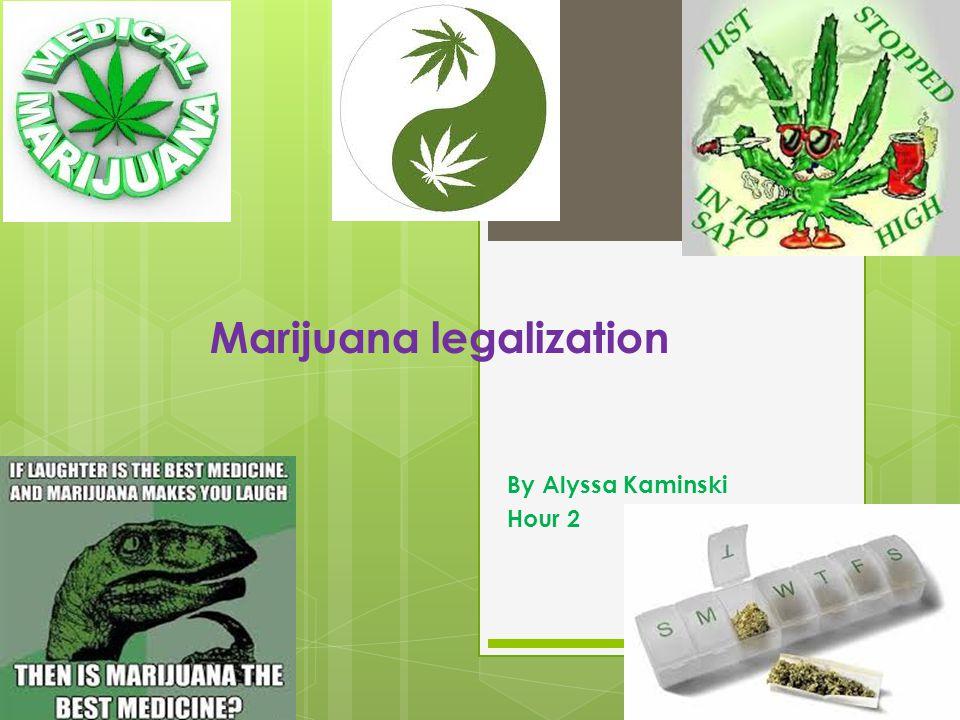 Marijuana legalization By Alyssa Kaminski Hour 2