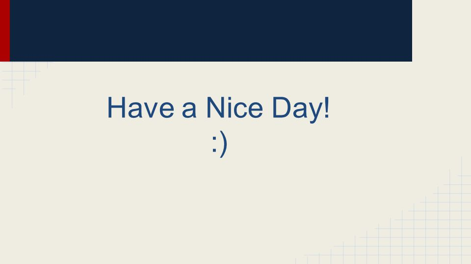 Have a Nice Day! :)