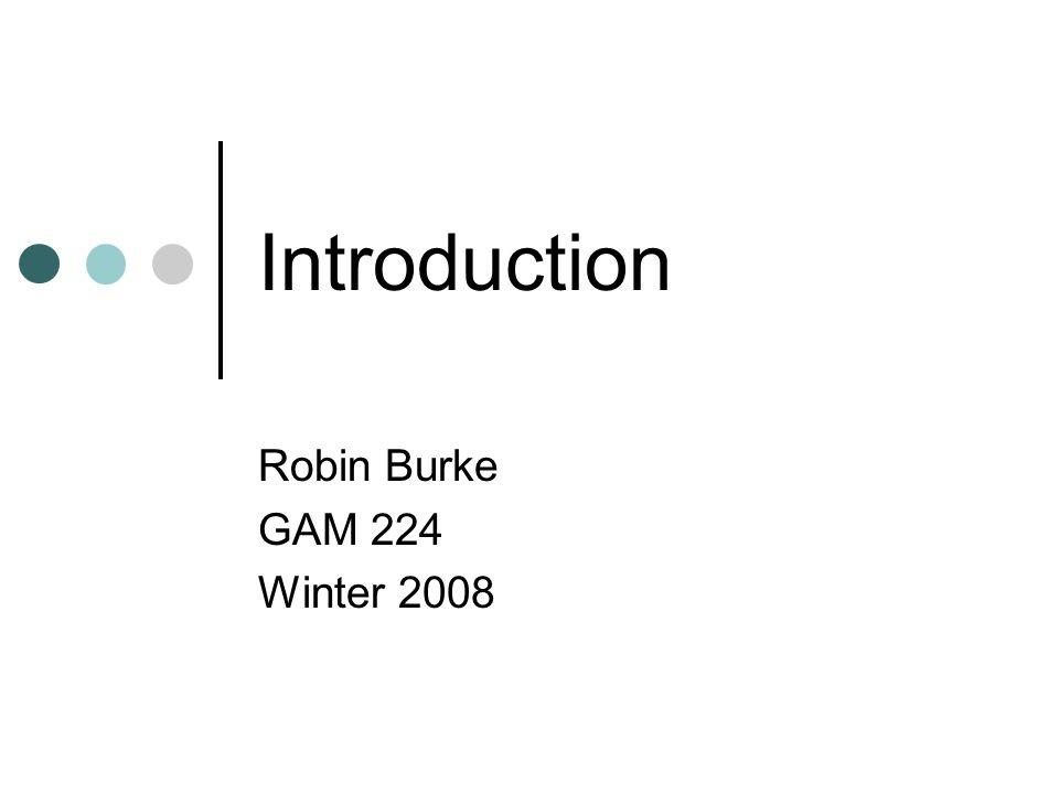 Introduction Robin Burke GAM 224 Winter 2008