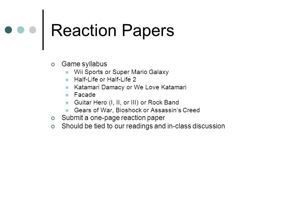Reaction Papers Game syllabus Wii Sports or Super Mario Galaxy Half-Life or Half-Life 2 Katamari Damacy or We Love Katamari Facade Guitar Hero (I, II,