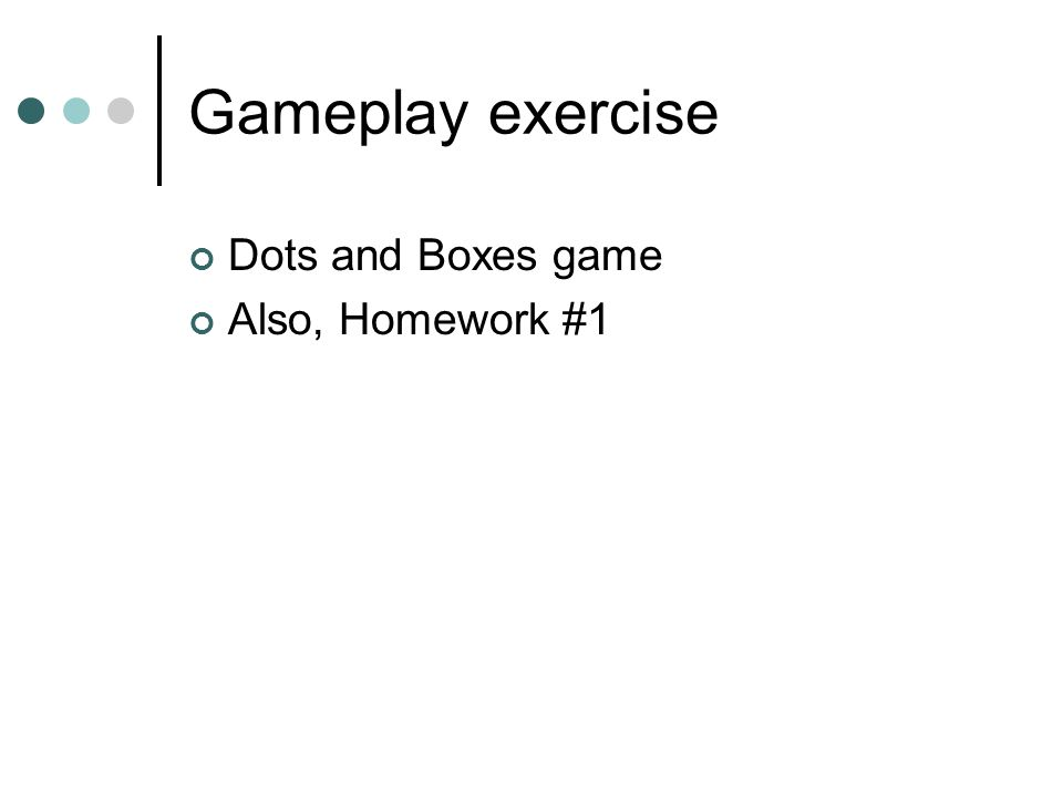 Gameplay exercise Dots and Boxes game Also, Homework #1