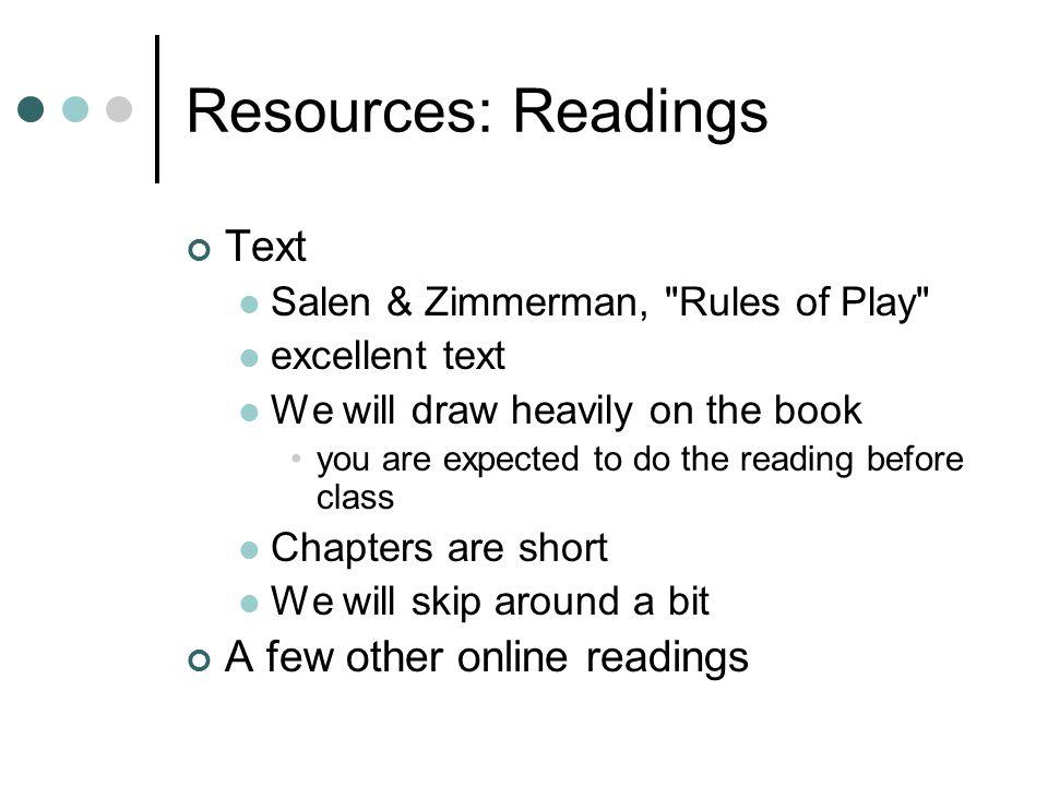 Resources: Readings Text Salen & Zimmerman,