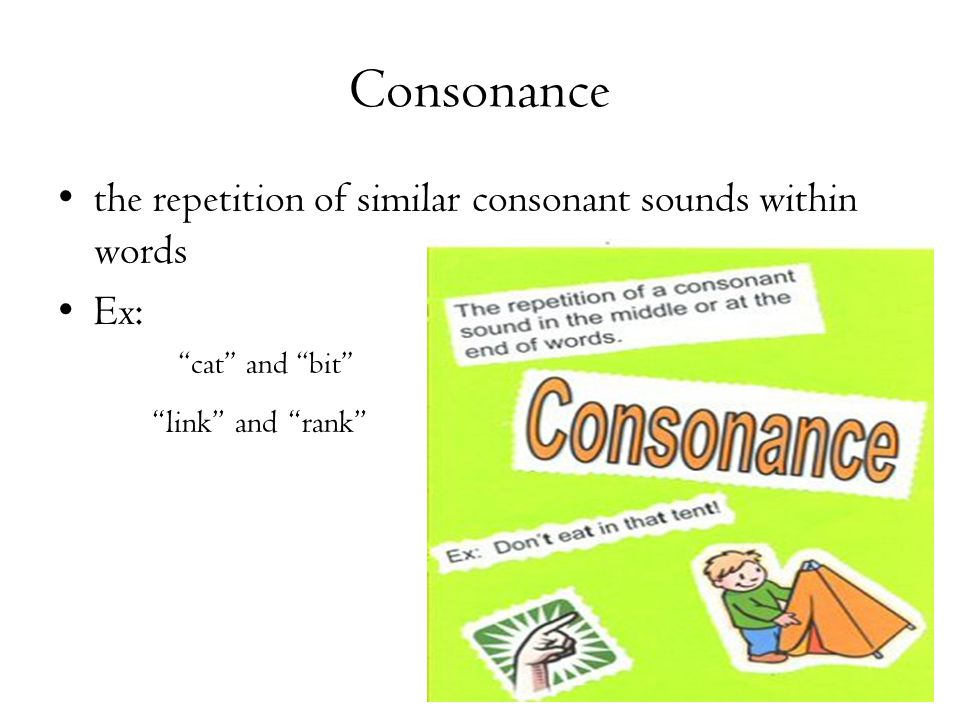 "Consonance the repetition of similar consonant sounds within words Ex: ""cat"" and ""bit"" ""link"" and ""rank"""