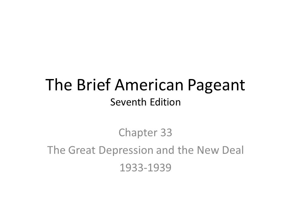 The Brief American Pageant Seventh Edition Chapter 33 The Great Depression and the New Deal 1933-1939