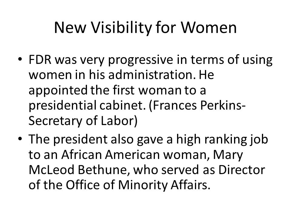 New Visibility for Women FDR was very progressive in terms of using women in his administration.