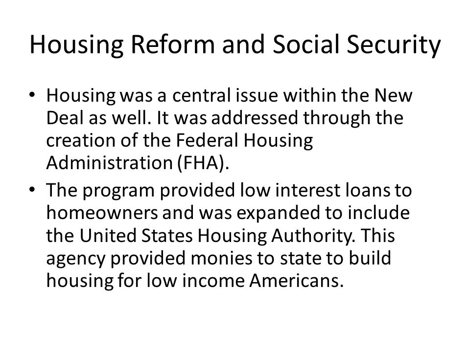 Housing Reform and Social Security Housing was a central issue within the New Deal as well.