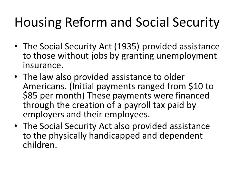 Housing Reform and Social Security The Social Security Act (1935) provided assistance to those without jobs by granting unemployment insurance.
