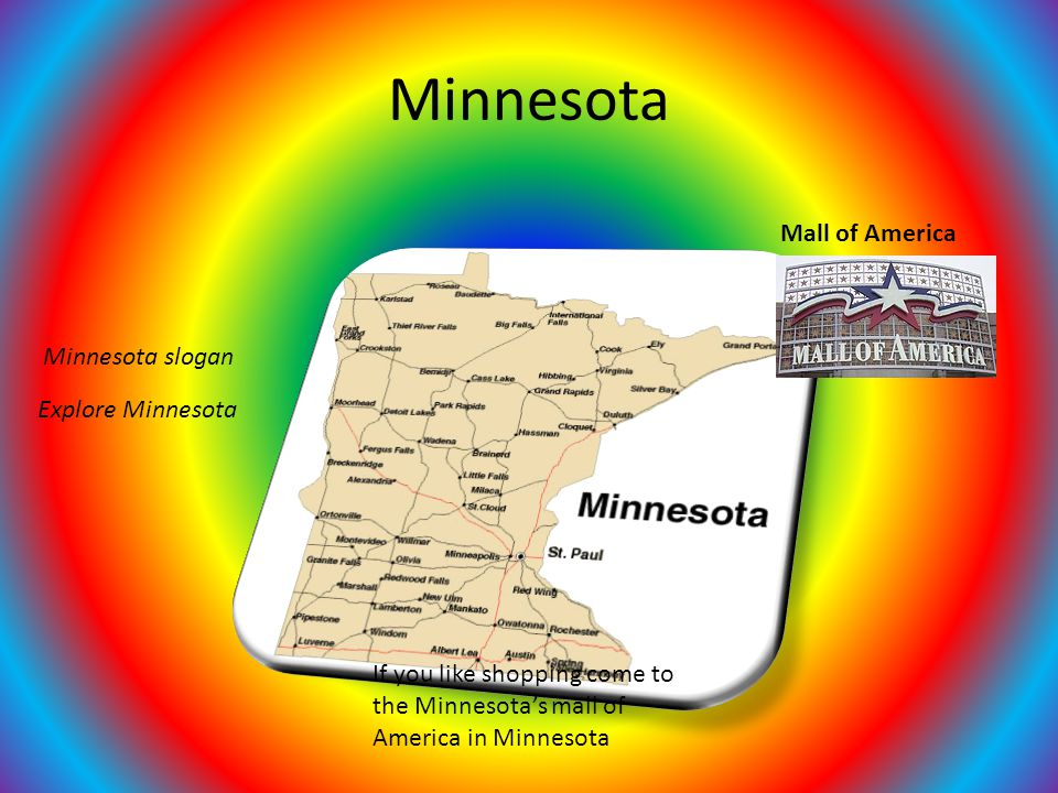 Minnesota If you like shopping come to the Minnesota's mall of America in Minnesota Mall of America Explore Minnesota Minnesota slogan