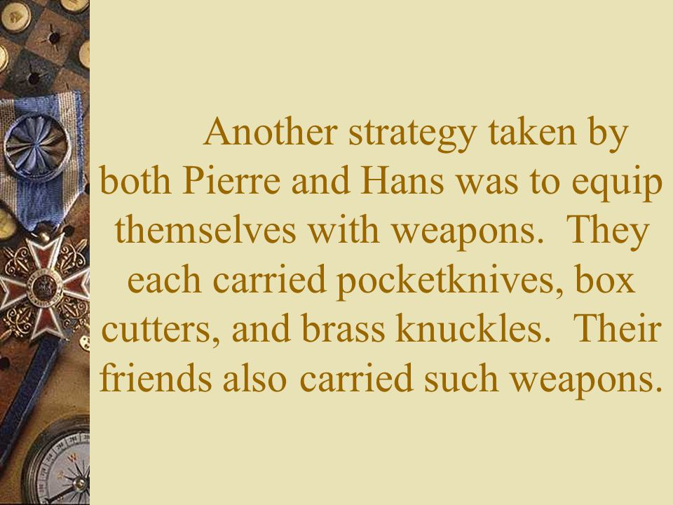 Pierre and Hans would routinely try to attack each other.