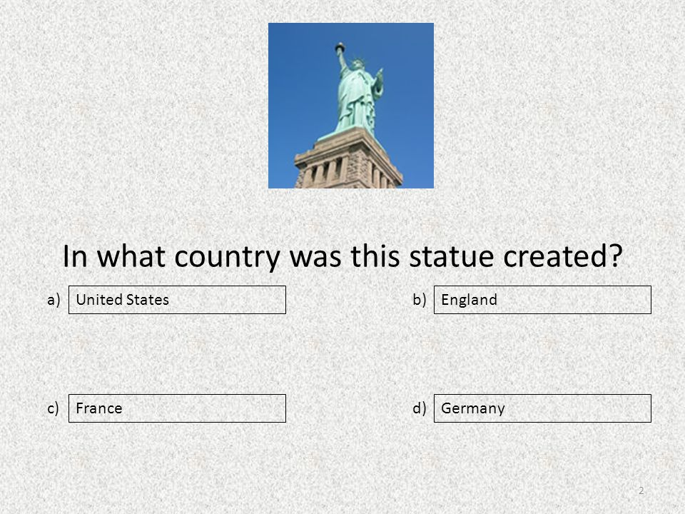 In what country was this statue created a) c) b) d) England FranceGermany United States 2