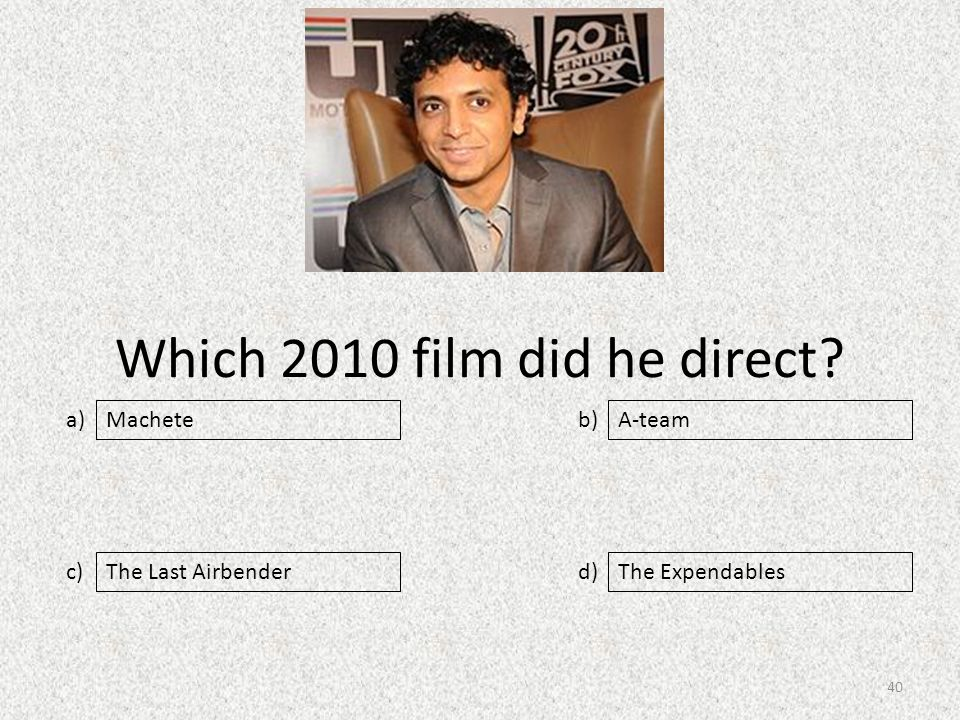 Which 2010 film did he direct a) c) b) d) A-team The Last AirbenderThe Expendables Machete 40