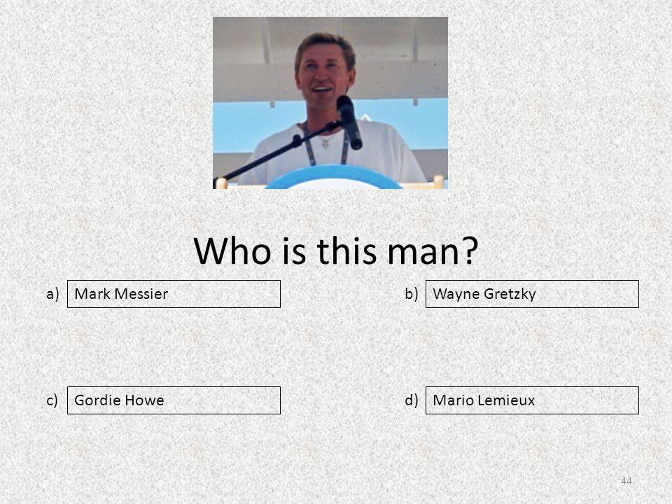 Who is this man a) c) b) d) Wayne Gretzky Gordie HoweMario Lemieux Mark Messier 44