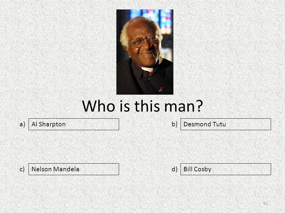 Who is this man a) c) b) d) Desmond Tutu Nelson MandelaBill Cosby Al Sharpton 62