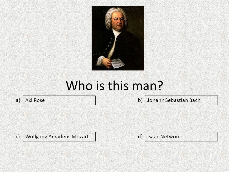 Who is this man a) c) b) d) Johann Sebastian Bach Wolfgang Amadeus MozartIsaac Netwon Axl Rose 86