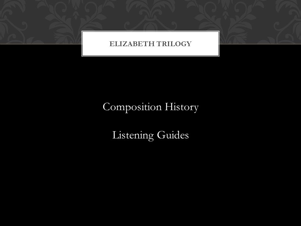 ELIZABETH TRILOGY Composition History Listening Guides