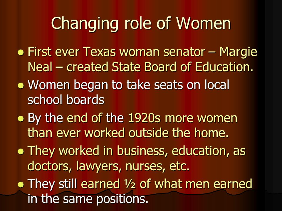Changing role of Women First ever Texas woman senator – Margie Neal – created State Board of Education.