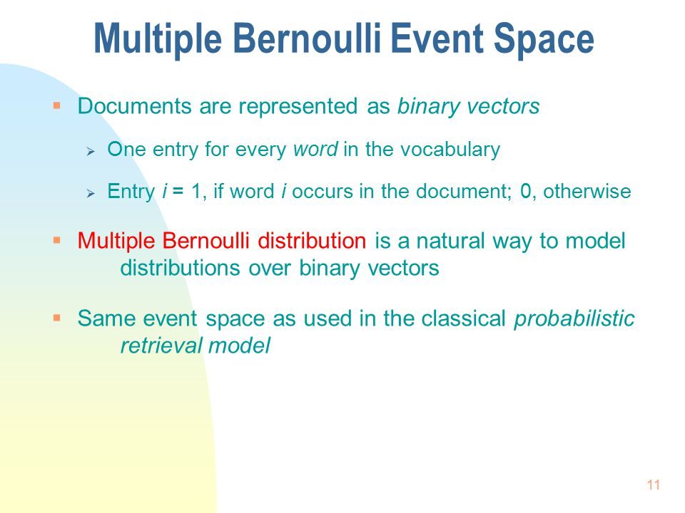 Multiple Bernoulli Event Space  Documents are represented as binary vectors  One entry for every word in the vocabulary  Entry i = 1, if word i occ
