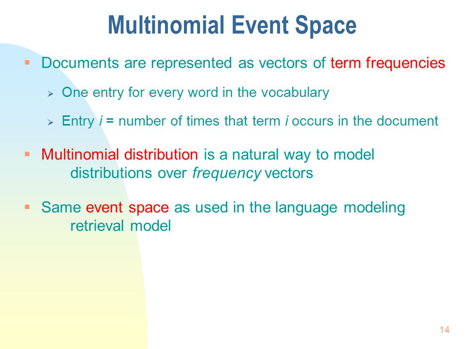 Multinomial Event Space  Documents are represented as vectors of term frequencies  One entry for every word in the vocabulary  Entry i = number of
