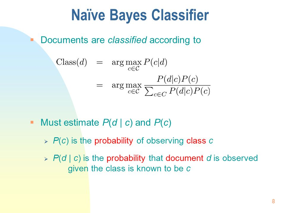 Estimating P ( c )  P(c) is the probability of observing class c  Estimated as the proportion of training documents in class c:  N c is the number of training documents in class c  N is the total number of training documents 9