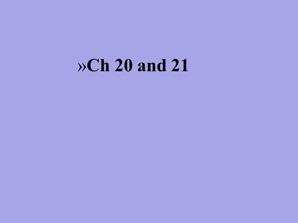 »Ch 20 and 21