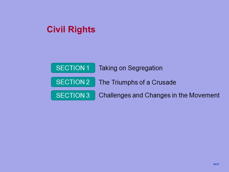 Civil Rights SECTION 1 SECTION 2 SECTION 3 Taking on Segregation The Triumphs of a Crusade Challenges and Changes in the Movement