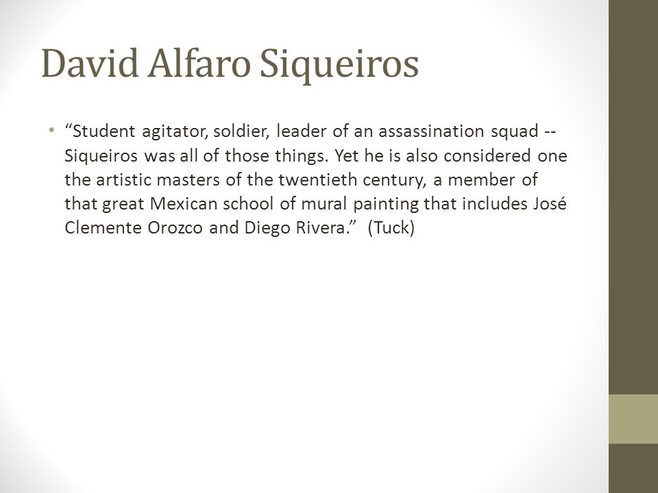 "David Alfaro Siqueiros ""Student agitator, soldier, leader of an assassination squad -- Siqueiros was all of those things. Yet he is also considered on"